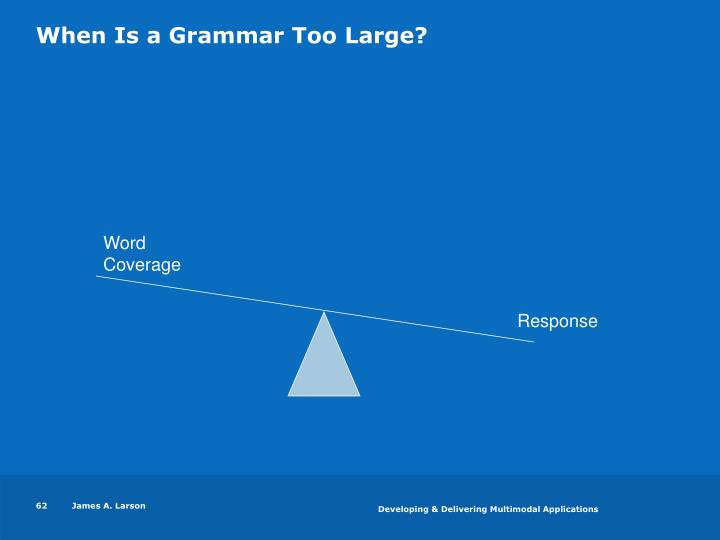 When Is a Grammar Too Large?