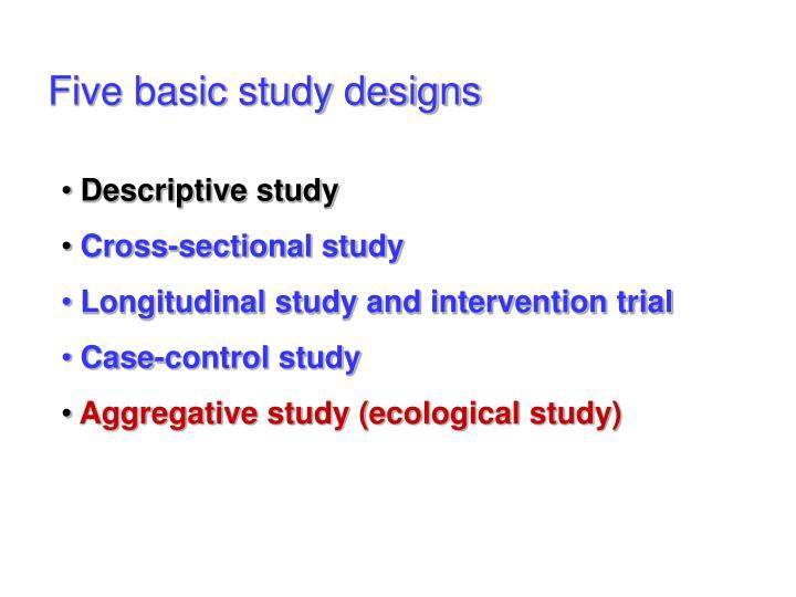 Five basic study designs