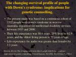 the changing survival profile of people with down s syndrome implications for genetic counselling