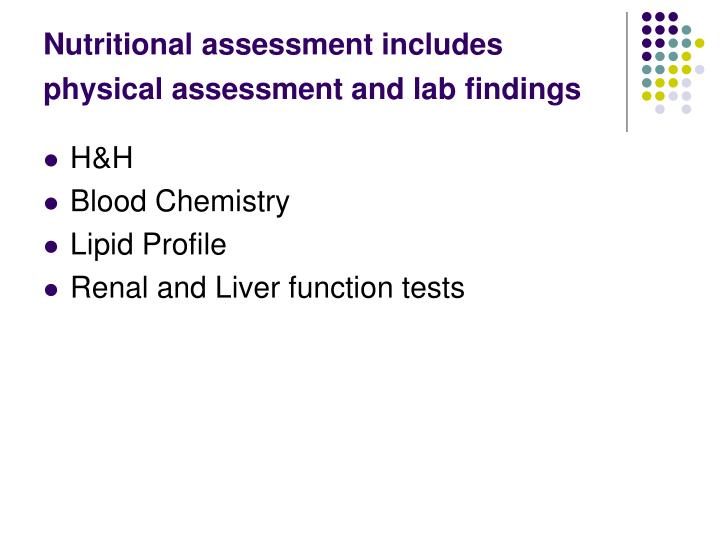 Nutritional assessment includes physical assessment and lab findings
