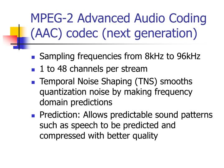 MPEG-2 Advanced Audio Coding (AAC) codec (next generation)