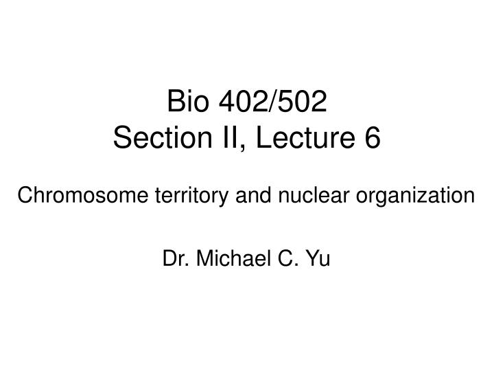 bio 402 502 section ii lecture 6