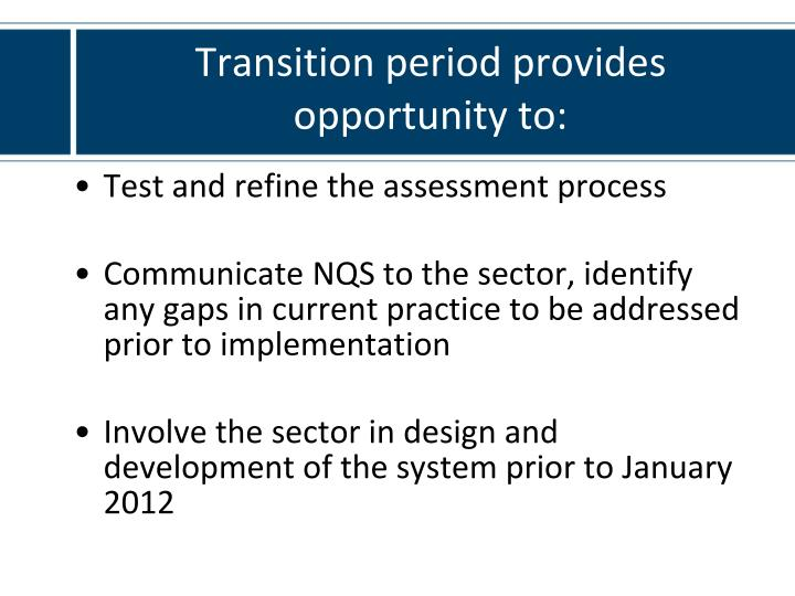 Transition period provides opportunity to: