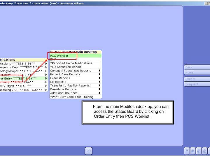 From the main Meditech desktop, you can access the Status Board by clicking on Order Entry then PCS Worklist.