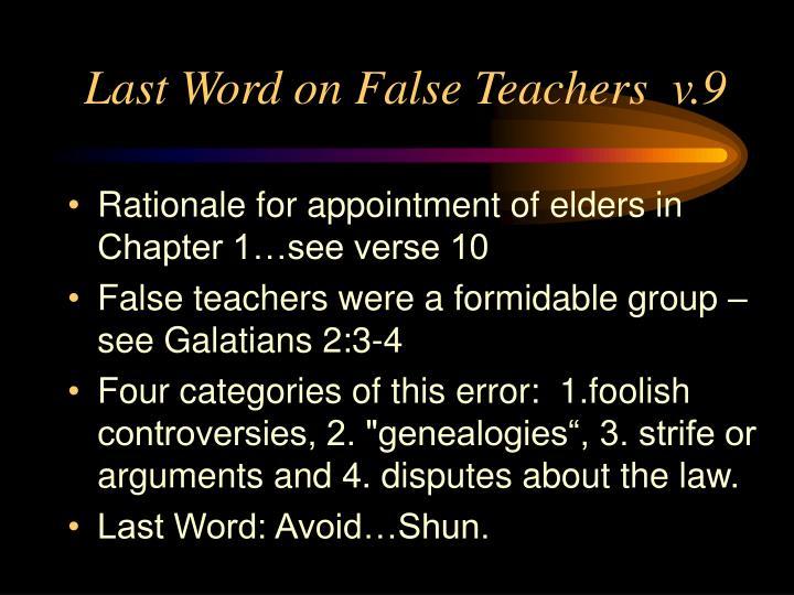 Last Word on False Teachers  v.9