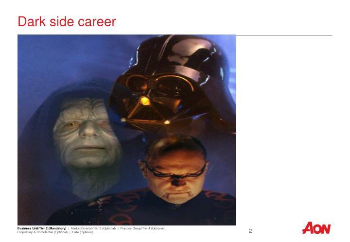 Dark side career