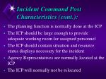 incident command post characteristics cont
