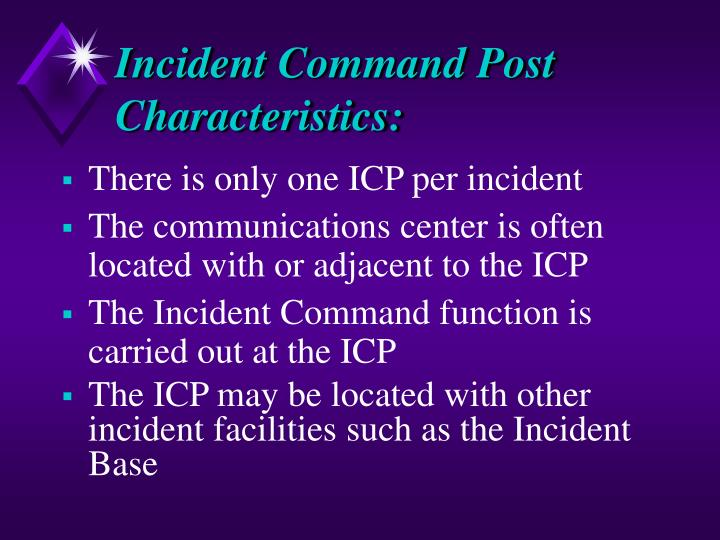 Incident Command Post Characteristics: