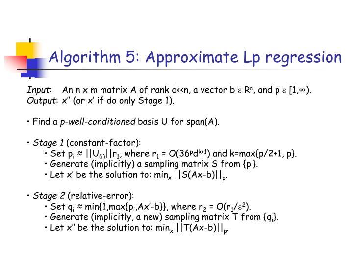 Algorithm 5: Approximate Lp regression
