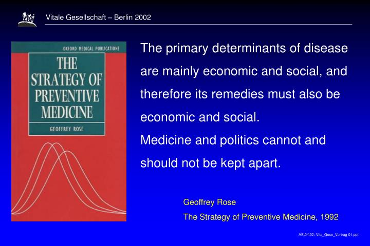 The primary determinants of disease are mainly economic and social, and therefore its remedies must also be economic and social.