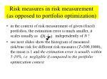 risk measures in risk measurement as opposed to portfolio optimization
