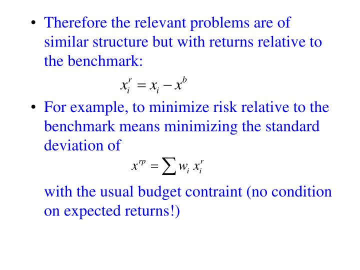 Therefore the relevant problems are of similar structure but with returns relative to the benchmark: