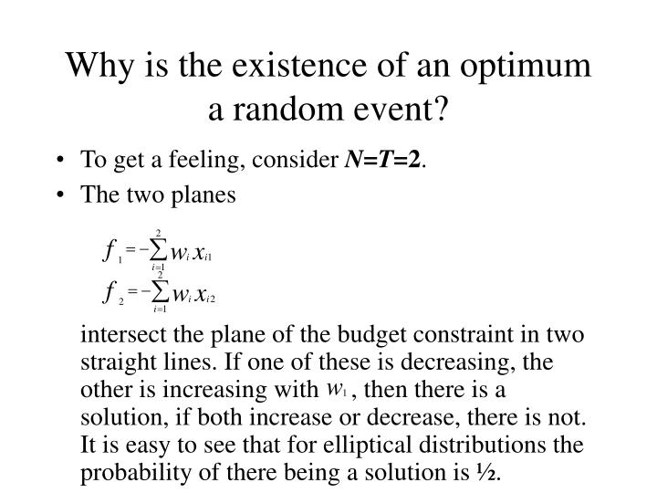 Why is the existence of an optimum a random event?