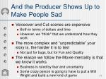 and the producer shows up to make people sad