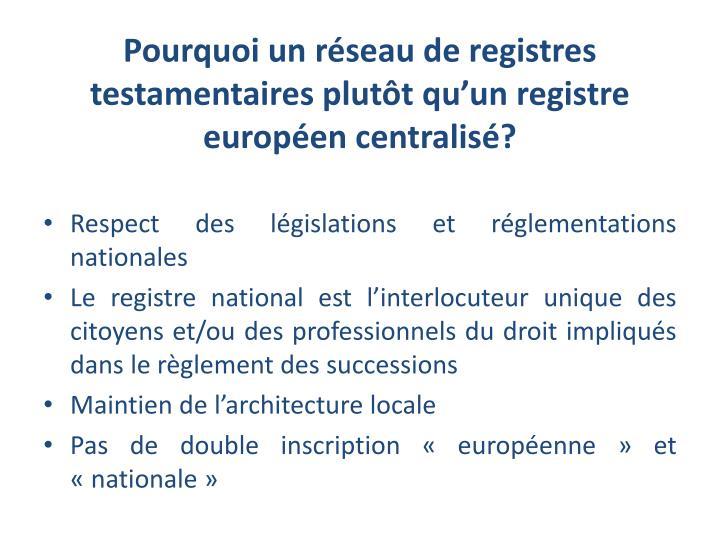 Pourquoi un réseau de registres testamentaires plutôt qu'un registre européen centralisé?