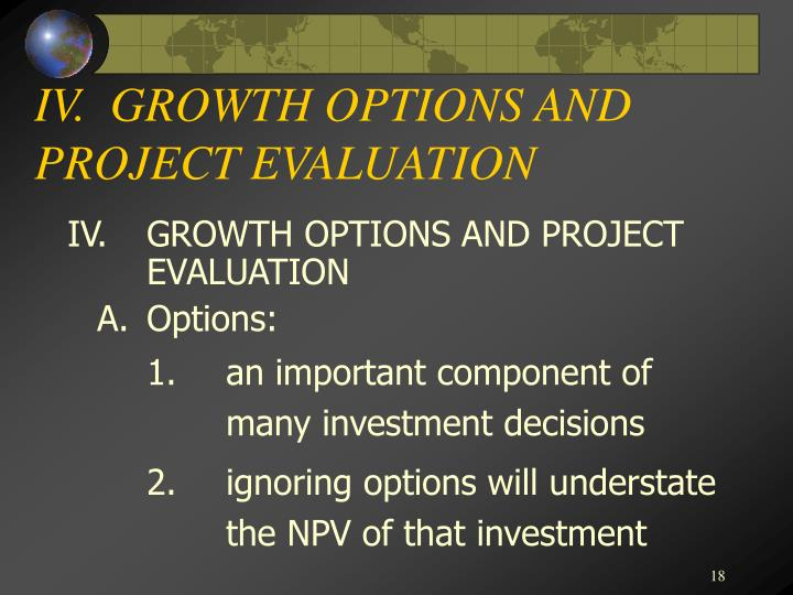 IV.  GROWTH OPTIONS AND PROJECT EVALUATION