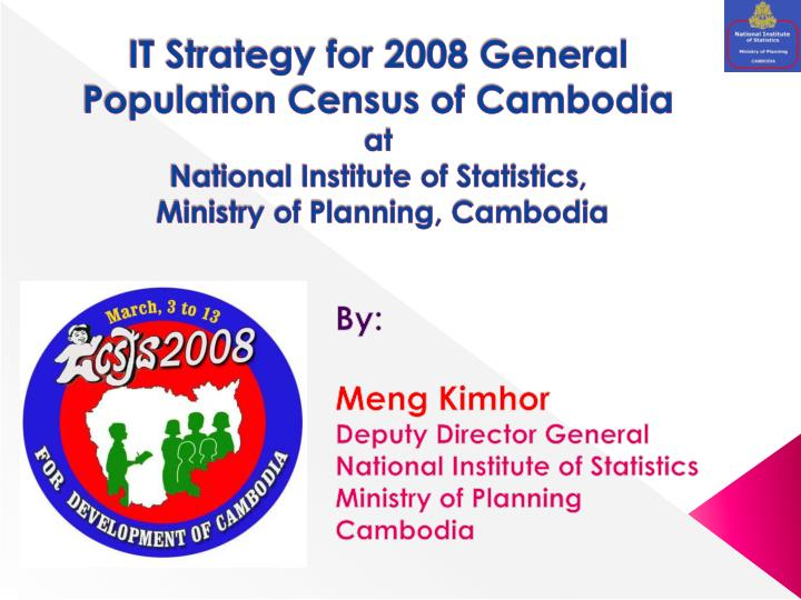 IT Strategy for 2008 General Population Census of Cambodia