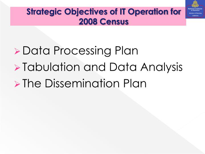 Strategic Objectives of IT Operation for 2008 Census