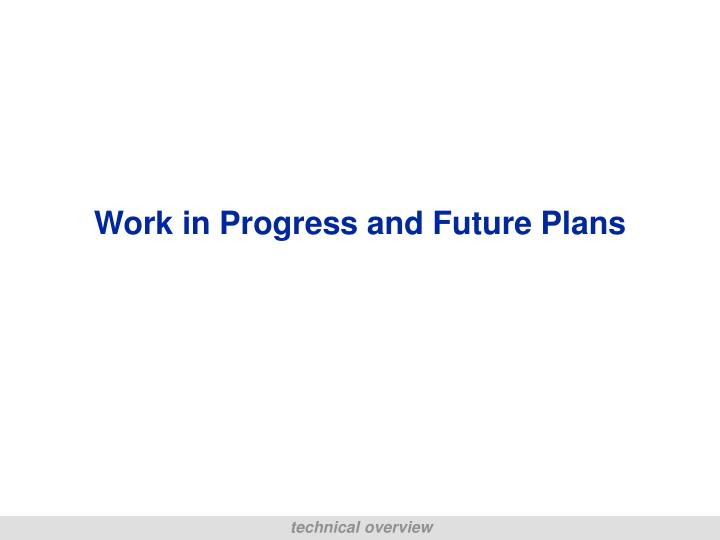 Work in Progress and Future Plans