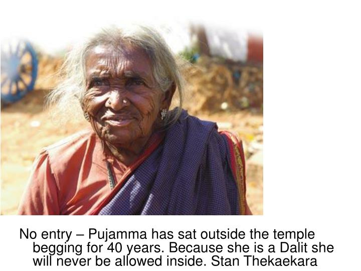 No entry – Pujamma has sat outside the temple begging for 40 years. Because she is a Dalit she will never be allowed inside. Stan Thekaekara
