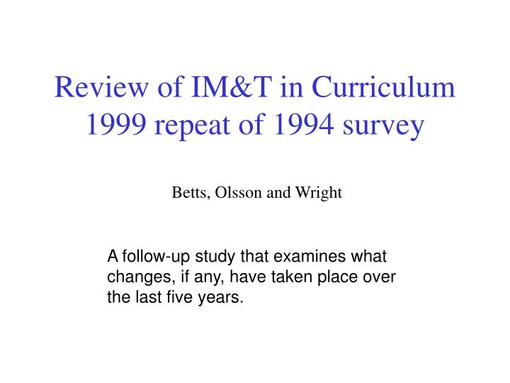 Review of IM&T in Curriculum 1999 repeat of 1994 survey