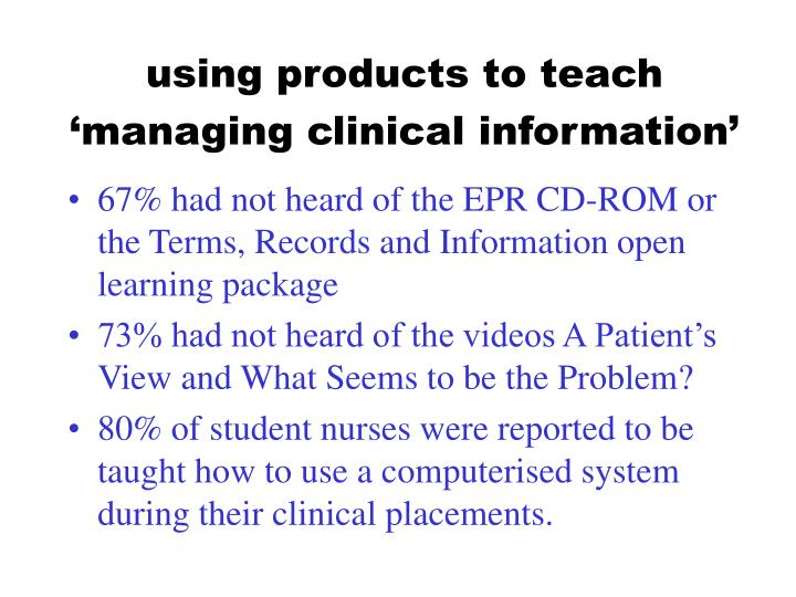 using products to teach 'managing clinical information'