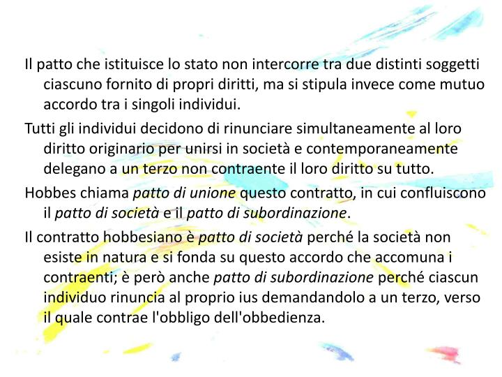 Il patto che istituisce lo stato non intercorre tra due distinti soggetti ciascuno fornito di propri diritti, ma si stipula invece come mutuo accordo tra i singoli individui.