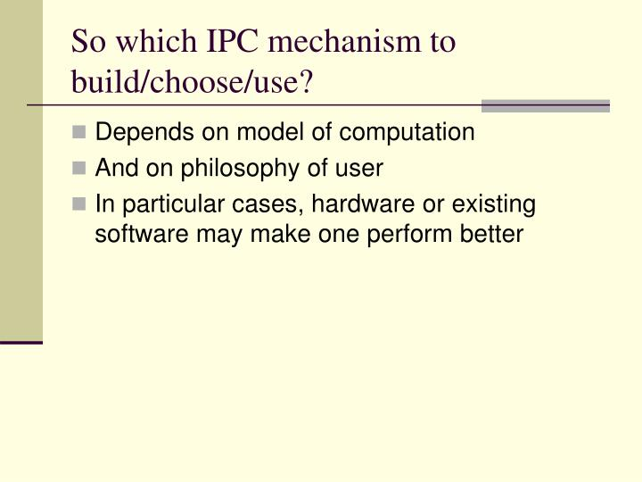 So which IPC mechanism to build/choose/use?