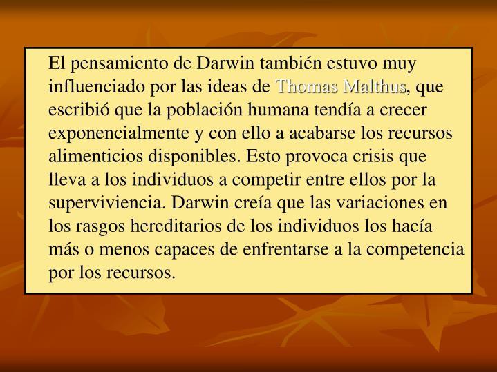 El pensamiento de Darwin también estuvo muy influenciado por las ideas de