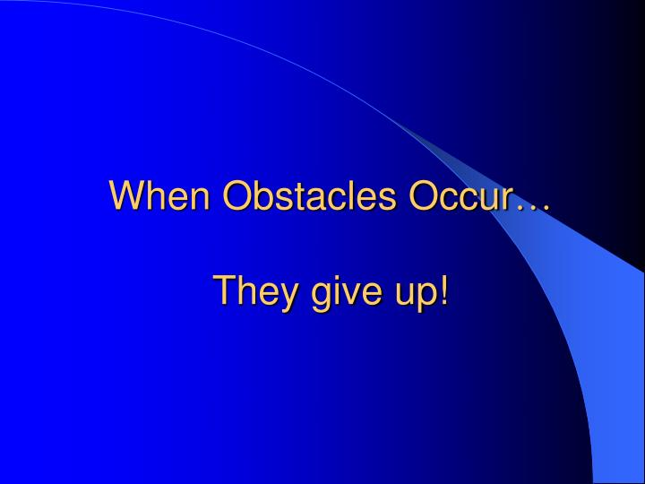 When Obstacles Occur