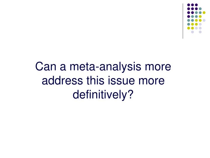 Can a meta-analysis more address this issue more definitively?