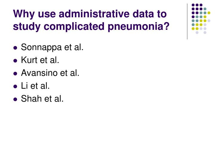 Why use administrative data to study complicated pneumonia?