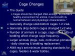 cage changes
