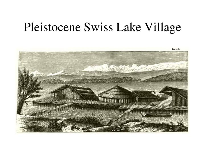 Pleistocene Swiss Lake Village