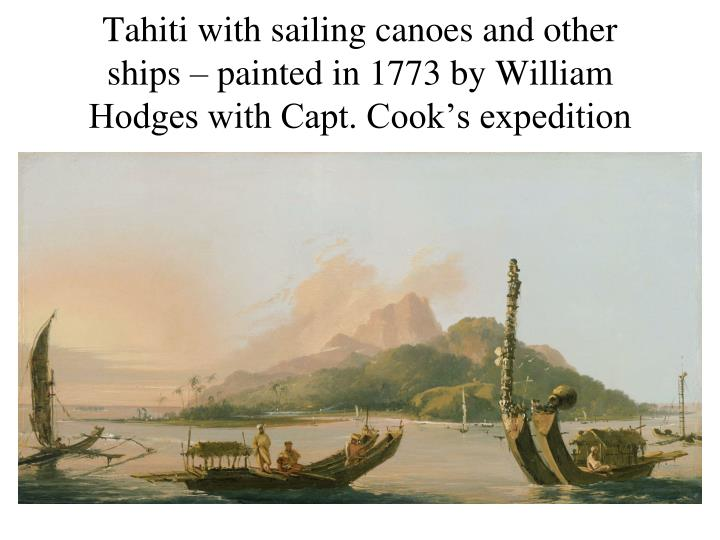 Tahiti with sailing canoes and other ships – painted in 1773 by William Hodges with Capt. Cook's expedition