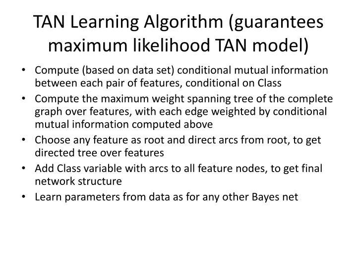TAN Learning Algorithm (guarantees maximum likelihood TAN model)