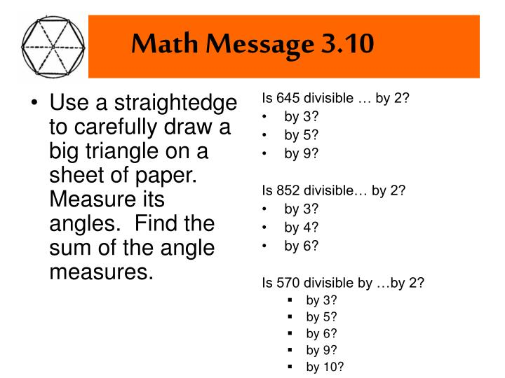 Use a straightedge to carefully draw a big triangle on a sheet of paper.  Measure its angles.  Find the sum of the angle measures.
