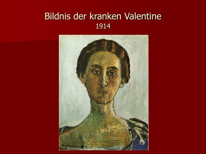 Bildnis der kranken Valentine