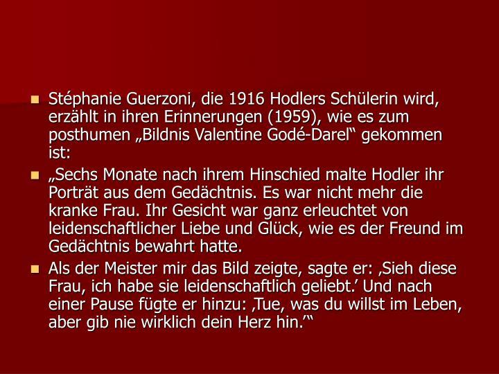 """Stéphanie Guerzoni, die 1916 Hodlers Schülerin wird, erzählt in ihren Erinnerungen (1959), wie es zum posthumen """"Bildnis Valentine Godé-Darel"""" gekommen ist:"""