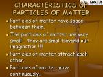 characteristics of particles of matter