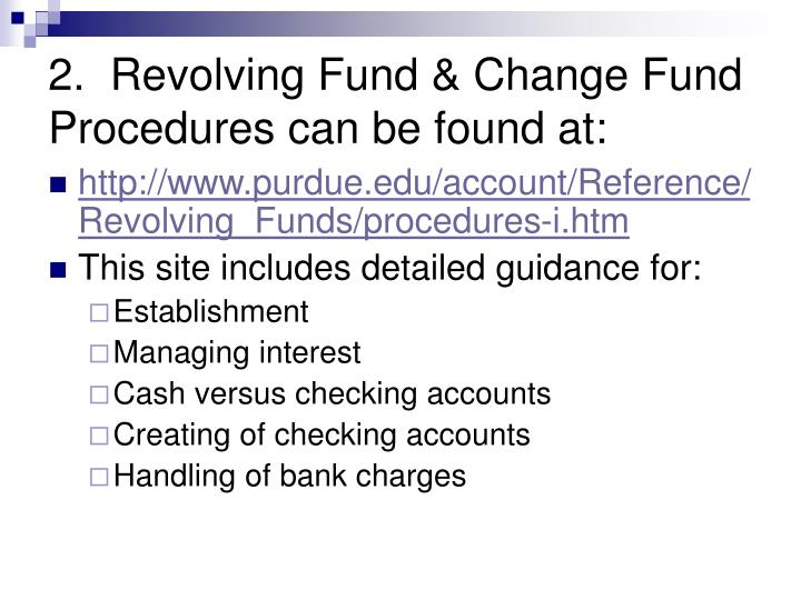 2.  Revolving Fund & Change Fund Procedures can be found at: