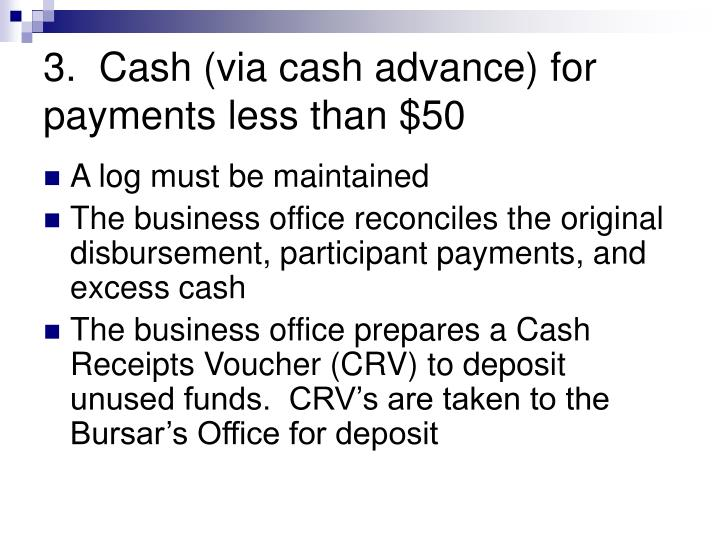 3.  Cash (via cash advance) for payments less than $50
