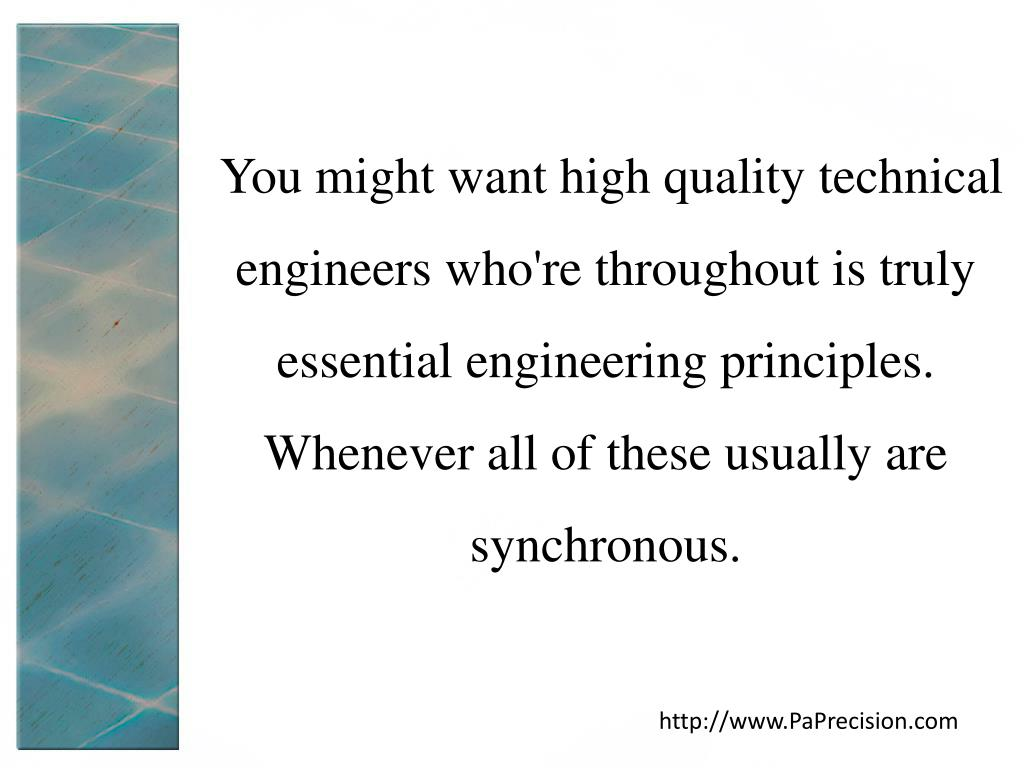 You might want high quality technical engineers who're throughout is truly essential engineering principles. Whenever all of these usually are synchronous.