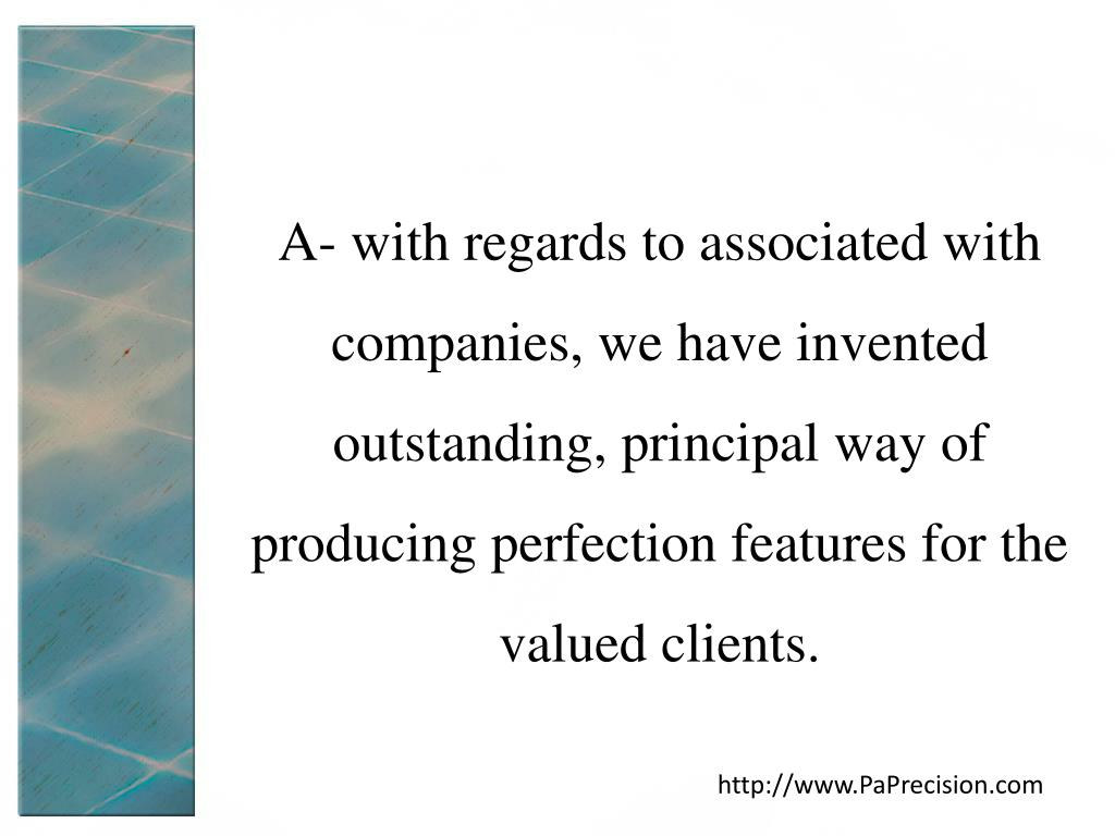 A- with regards to associated with companies, we have invented outstanding, principal way of producing perfection features for the valued clients.