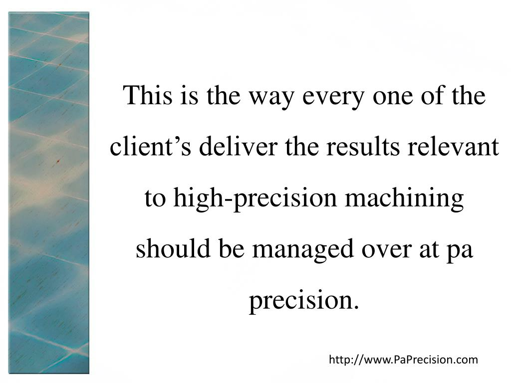 This is the way every one of the client's deliver the results relevant to high-precision machining should be managed over at pa precision.