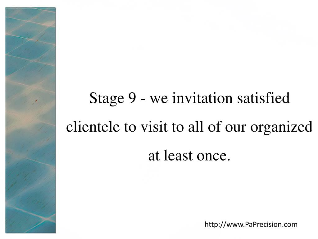 Stage 9 - we invitation satisfied clientele to visit to all of our organized at least once.