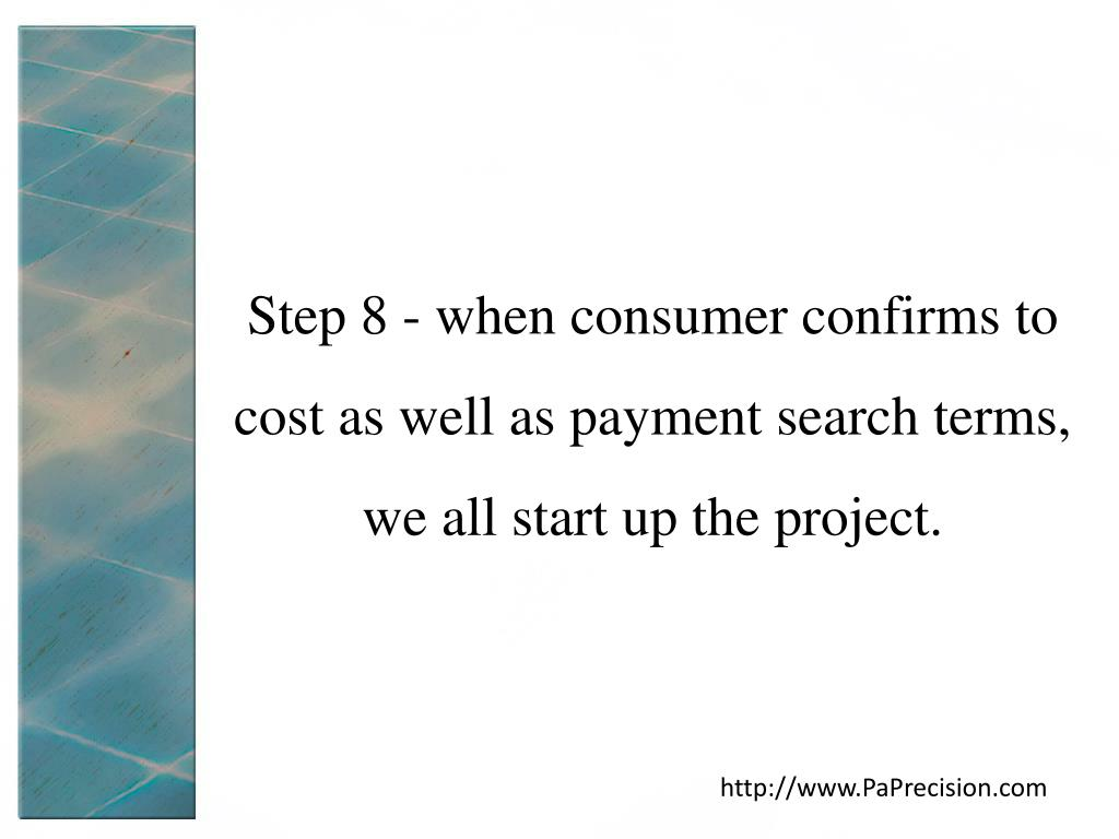 Step 8 - when consumer confirms to cost as well as payment search terms, we all start up the project.
