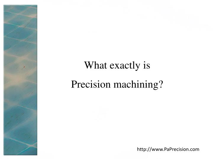 What exactly is precision machining