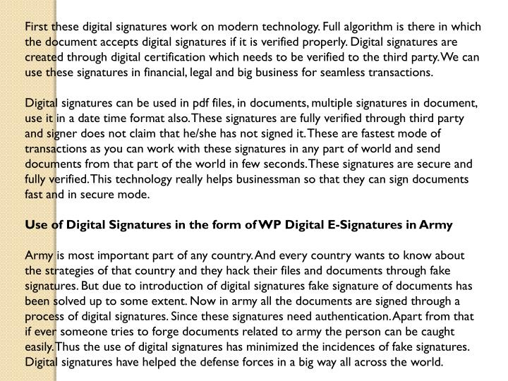First these digital signatures work on modern technology. Full algorithm is there in which the docum...