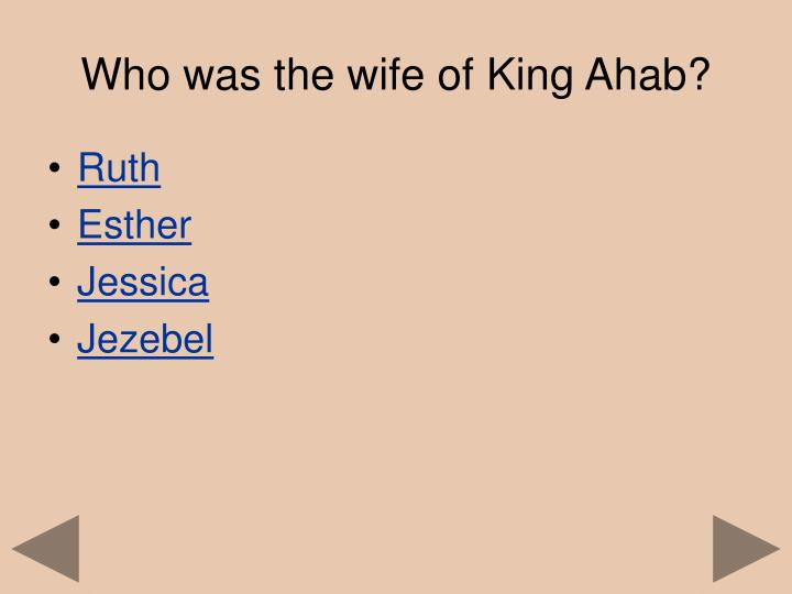 Who was the wife of King Ahab?